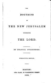 The Doctrines of the New Jerusalem: Concerning the Lord, the Sacred Scriptures, the White Horse, Faith, Life. Also, the Heavenly Doctrines