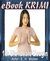 Krimi 015: Die ideale Zeugin