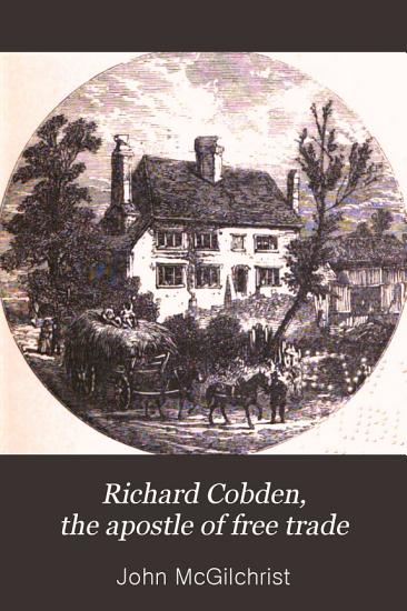 Richard Cobden  the Apostle of Free Trade PDF