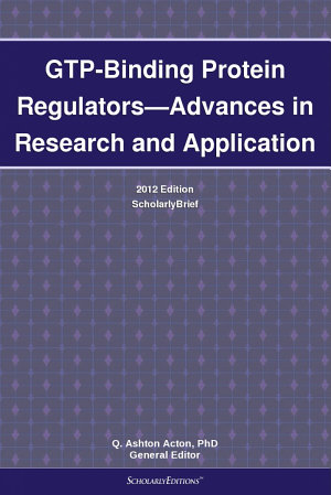 GTP Binding Protein Regulators   Advances in Research and Application  2012 Edition PDF