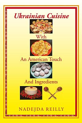Ukrainian Cuisine with an American Touch and Ingredients PDF