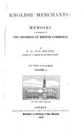English Merchants: Memoirs in illustration of the progress of British commerce, Volume 1