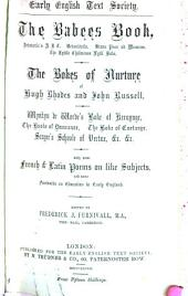 The Babees book: Aristotle's A B C, Urbanitis, Stanspuer ad mensam, the lytille childrenes lytil boke ; The bokes of nurture of Hugh Rhodes and John Russell ; Wynkyn de Worde's Boke of keruynge ; The boke of demeanor ; the boke of curtasye ; Seager's Schoole of vertue, &c., &c. ; with some French and Latin poems on like subjects and some forewords on education in early England, Volume 1