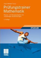Prüfungstrainer Mathematik: Klausur- und Übungsaufgaben mit vollständigen Musterlösungen, Ausgabe 4