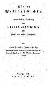 Kleine Weltgeschichte oder Compendiarische Darstellung der Universalgeschichte für höhere und niedere Lehrinstitute