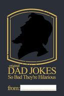Original Dad Jokes - So Bad They're Hilarious