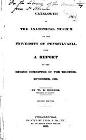Catalogue of the Anatomical Museum of the University of Pennsylvania: With a Report to the Museum Committee of the Trustees. November, 1832
