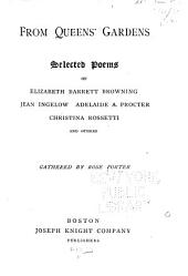 From Queens' Gardens: Selected Poems of Elizabeth Barrett Browning, Jean Ingelow, Adelaide A. Procter, Christina Rossetti, and Others
