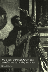 The Works of Gilbert Parker: Volume 11