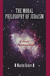 The Moral Philosophy of Judaism: A Study of Fundamentals