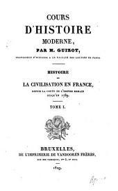 Histoire de la civilisation en France depuis la chute de l'empire romain jusqu'à 1789: Volume1