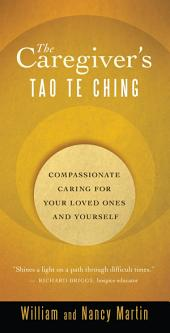 The Caregiver's Tao Te Ching: Compassionate Caring for Your Loved Ones and Yourself