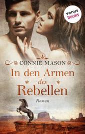 In den Armen des Rebellen: Roman