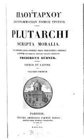 GPloutárhou suggrammátwn tómos@ prŵtos@ (-pémptos@). Plutarchi operum volumen primum (-quintum, recogn. T. Doehner, F. Dübner).