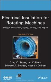 Electrical Insulation for Rotating Machines: Design, Evaluation, Aging, Testing, and Repair, Edition 2