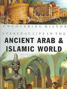 Everyday Life in the Ancient Arab and Islamic World PDF