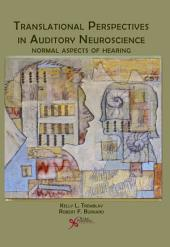Translational Perspectives in Auditory Neuroscience: Normal Aspects of Hearing