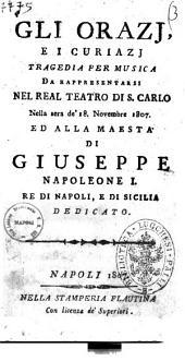 Gli Orazj e i Curiazj. Tragedia per musica da rappresentarsi nel Real Teatro di S. Carlo nella sera de' 18 novembre 1807 ..