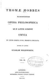 Thomæ Hobbes Malmesburiensis opera philosophica quæ latine scripsit omnia: in unum corpus nunc primum collecta, Volume 3