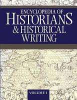 Encyclopedia of Historians and Historical Writing PDF