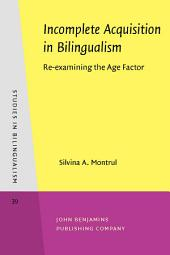Incomplete Acquisition in Bilingualism: Re-examining the Age Factor