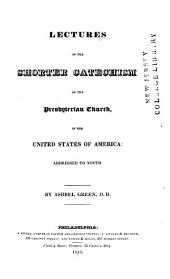 Lectures on the Shorter Catechism of the Presbyterian Church in the United States of America: Addressed to Youth