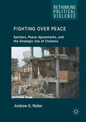 Fighting Over Peace: Spoilers, Peace Agreements, and the Strategic Use of Violence