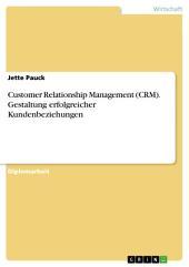 Customer Relationship Management (CRM). Gestaltung erfolgreicher Kundenbeziehungen