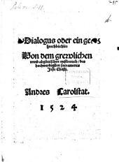Dialogus oder ein gesprechbüchlin Von dem grewlichen vnnd abgöttischen mißbrauch des hochwirdigsten sacraments Jesu Christi