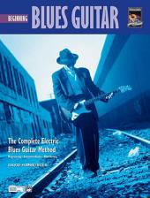 Complete Blues Guitar Method: Beginning Blues Guitar: Learn How To Play Blues Guitar