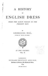 A History of English Dress from the Saxon Period to the Present Day: Volume 2