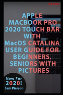 APPLE MACBOOK PRO 2020 TOUCH BAR WITH MacOS CATALINA USER GUIDE FOR BEGINNERS  SENIORS WITH PICTURES PDF