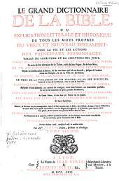 Le grand dictionnaire de la Bible: ou, Explication littérale et historique de tous les mots propres du Vieux et Nouveau Testament, avec la vie et les action des principaux personnages, tirées de l'écriture et de l'histoire des Juifs ...