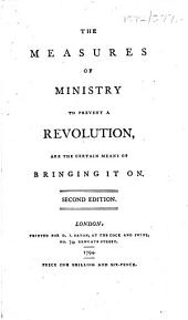 The Measures of Ministry to Prevent a Revolution, are the Certain Means of Bringing it On. Second Edition. [Signed at End: a Stoic, I.e. A. O'Connor, Afterwards Condorcet O'Connor.]