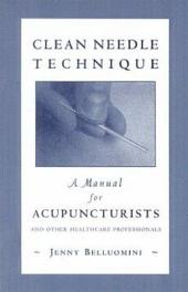 Clean Needle Technique: A Manual for Acupuncturists and Other Healthcare Professionals