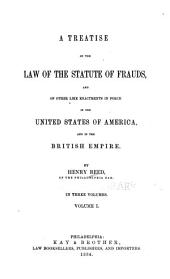A Treatise on the Law of the Statute of Frauds: And of Other Like Enactments in Force in the United States of America, and in the British Empire, Volume 1
