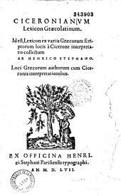 Ciceronianum Lexicon Graecolatinum, id est lexicon ex variis Graecorum scriptorum locis a Cicerone interpretatis collectum: Loci Graecorum authorum cum Ciceronis interpretationibus
