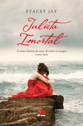 Julieta Imortal: A maior história de amor de todos os tempos é uma farsa
