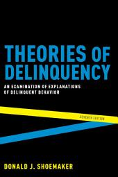 Theories of Delinquency: An Examination of Explanations of Delinquent Behavior, Edition 7