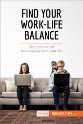 Find Your Work-Life Balance: Stop your work from taking over your life