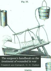 The Surgeon's Handbook on the Treatment of Wounded in War: A Prize Essay