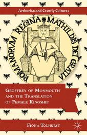 Geoffrey of Monmouth and the Translation of Female Kingship