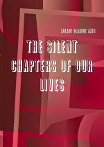 THE SILENT CHAPTERS OF OUR LIVES
