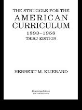 The Struggle for the American Curriculum, 1893-1958: Edition 3
