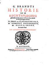 G. Brandts historie van de rechtspleging gehouden in den jaaren 1618 en 1619 ontrent de drie gevangene heeren Mr. Johan van Oldenbarnevelt, Mr. Rombout Hoogerbeets, Mr. Hugo de Groot