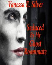 Seduced By My Ghost Roommate