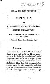 Chambre des députés. Opinion de M. Clausel de Coussergue [sic],... sur le projet de loi relatif aux dotations: prononcée dans la séance du 22 mai 1821