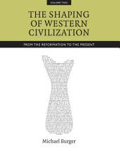 The Shaping of Western Civilization, Volume II: From the Reformation to the Present