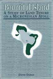 Bountiful Island: A Study of Land Tenure on a Micronesian Atoll