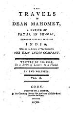 The Travels of Dean Mahomet, a Native of Patna in Bengal, Through Several Parts of India, While in the Service of the Honourable the East India Company. Written by Himself, in a Series of Letters to a Friend. [With Plates, Including a Portrait.]